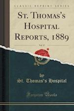 St. Thomas's Hospital Reports, 1889, Vol. 17 (Classic Reprint) af St. Thomas's Hospital