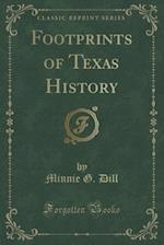 Footprints of Texas History (Classic Reprint) af Minnie G. Dill