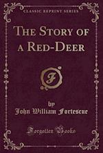 The Story of a Red-Deer (Classic Reprint) af John William Fortescue