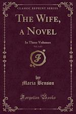 The Wife, a Novel, Vol. 2 of 3 af Maria Benson