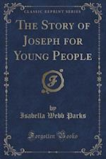 The Story of Joseph for Young People (Classic Reprint) af Isabella Webb Parks