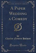 A Paper Wedding a Comedy (Classic Reprint) af Charles Nevers Holmes
