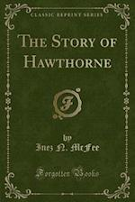 The Story of Hawthorne (Classic Reprint)