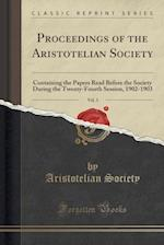 Proceedings of the Aristotelian Society, Vol. 3: Containing the Papers Read Before the Society During the Twenty-Fourth Session, 1902-1903 (Classic Re