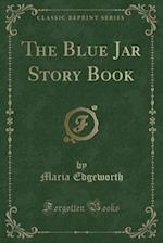 The Blue Jar Story Book (Classic Reprint)