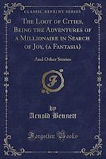 The Loot of Cities, Being the Adventures of a Millionaire in Search of Joy, (a Fantasia)