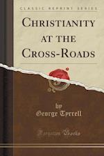 Christianity at the Cross-Roads (Classic Reprint)