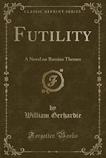 Futility: A Novel on Russian Themes (Classic Reprint)