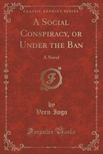 A Social Conspiracy, or Under the Ban af Veen Iogo