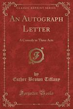 An Autograph Letter: A Comedy in Three Acts (Classic Reprint) af Esther Brown Tiffany