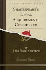 Shakespeare's Legal Acquirements Considered (Classic Reprint)