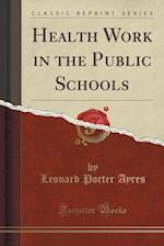 Health Work in the Public Schools (Classic Reprint)