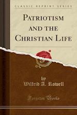 Patriotism and the Christian Life (Classic Reprint)