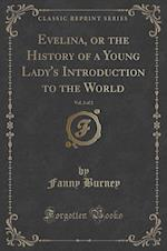 Evelina, or the History of a Young Lady's Introduction to the World, Vol. 2 of 2 (Classic Reprint)