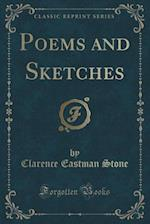 Poems and Sketches (Classic Reprint) af Clarence Eastman Stone