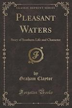 Pleasant Waters: Story of Southern Life and Character (Classic Reprint) af Graham Claytor