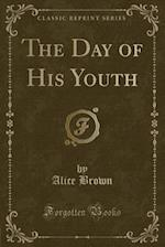 The Day of His Youth (Classic Reprint)