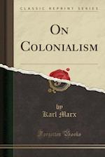 On Colonialism (Classic Reprint)