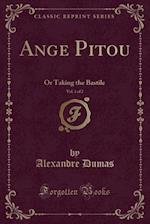 Ange Pitou, Vol. 1 of 2: Or Taking the Bastile (Classic Reprint)