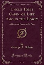 Uncle Tom's Cabin, or Life Among the Lowly af George L. Aiken