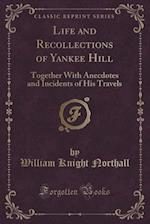 Life and Recollections of Yankee Hill af William Knight Northall