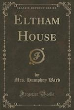 Eltham House (Classic Reprint) af Mrs. Humphry Ward