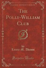 The Polly-William Club (Classic Reprint) af Laura M. Adams