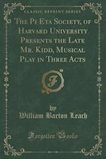 The Pi Eta Society, of Harvard University Presents the Late Mr. Kidd, Musical Play in Three Acts (Classic Reprint) af William Barton Leach