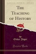 The Teaching of History (Classic Reprint)