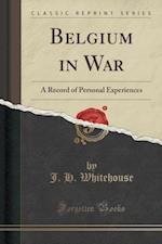 Belgium in War af J. H. Whitehouse