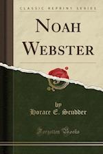 Noah Webster (Classic Reprint)