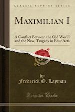Maximilian I af Frederick O. Layman