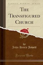 The Transfigured Church (Classic Reprint)