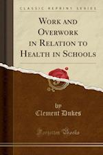 Work and Overwork in Relation to Health in Schools (Classic Reprint)