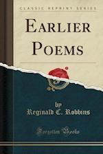 Earlier Poems (Classic Reprint) af Reginald C. Robbins