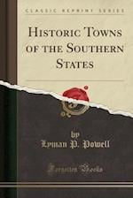 Historic Towns of the Southern States (Classic Reprint)