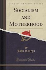 Socialism and Motherhood (Classic Reprint)