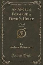 An Angel's Form and a Devil's Heart, Vol. 2 of 4: A Novel (Classic Reprint) af Selina Davenport
