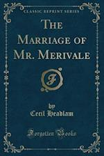 The Marriage of Mr. Merivale (Classic Reprint)