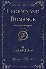 Legend and Romance, Vol. 1 of 3: African and European (Classic Reprint) af Richard Johns