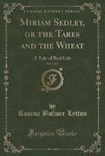 Miriam Sedley, or the Tares and the Wheat, Vol. 2 of 3: A Tale of Real Life (Classic Reprint) af Rosina Bulwer Lytton