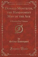 Donald Monteith, the Handsomest Man of the Age, Vol. 2 of 5: A Novel in Five Volumes (Classic Reprint) af Selina Davenport
