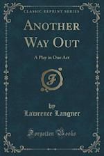 Another Way Out: A Play in One Act (Classic Reprint)