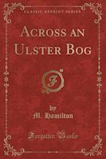 Across an Ulster Bog (Classic Reprint) af M. Hamilton