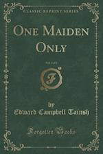 One Maiden Only, Vol. 3 of 3 (Classic Reprint)