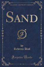 Sand (Classic Reprint) af Rebecca Dial