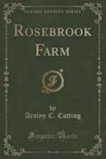 Rosebrook Farm (Classic Reprint) af Arolyn C. Cutting