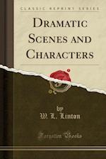Dramatic Scenes and Characters (Classic Reprint)