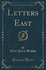 Letters East (Classic Reprint) af Allen Percy Brown