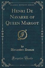 Henri De Navarre of Queen Margot (Classic Reprint)